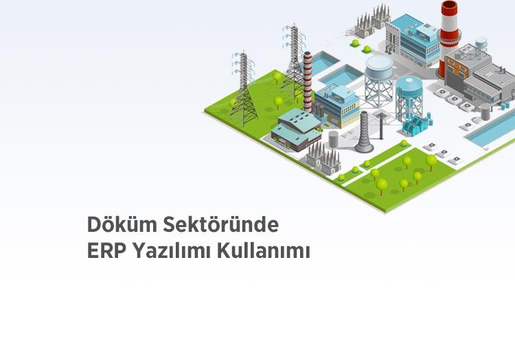 Döküm Sektöründe ERP Yazılımı Kullanımı